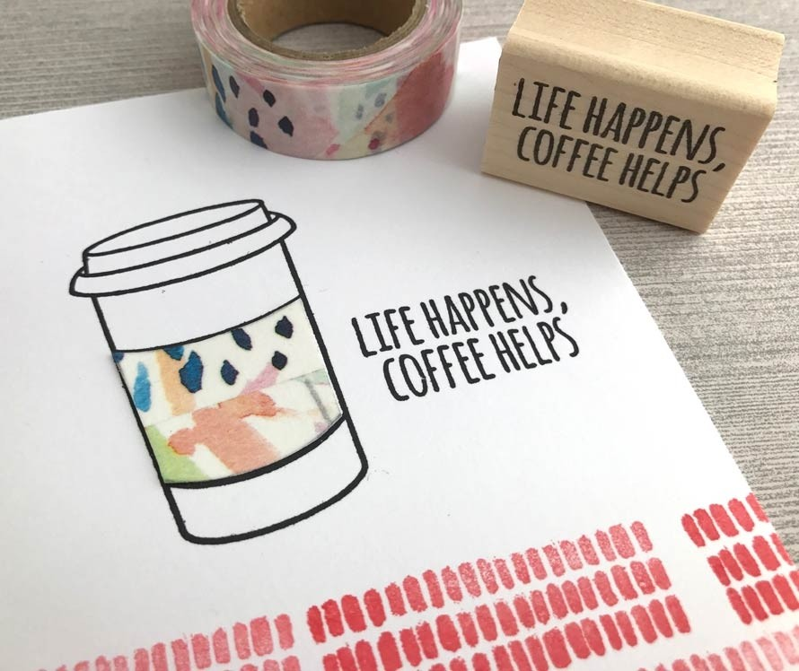 Life Happens, coffee helps Rubber Stamp
