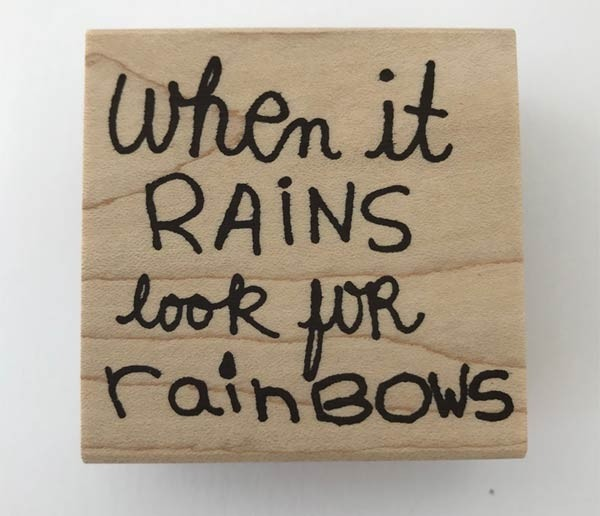 When it Rains look for rainbows rubber stamp.