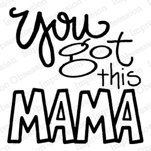 You Got This Mama Rubber Stamp  iod21273