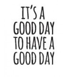 5703c - It's a good day to have a good day rubber stamp